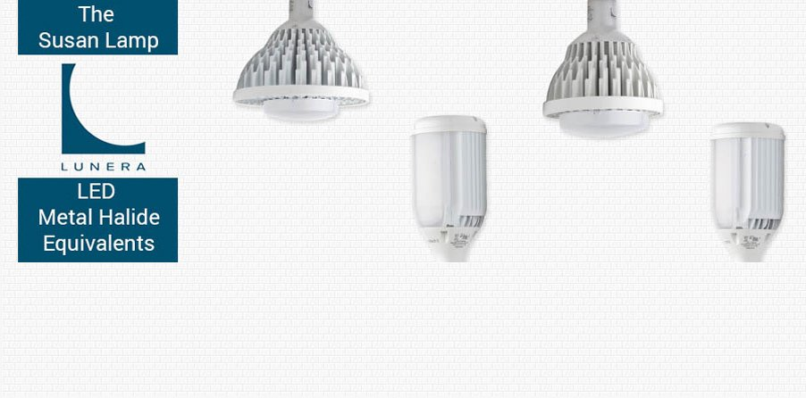 The Susan Lamp LUNERA LED Metal Halide Equivalents