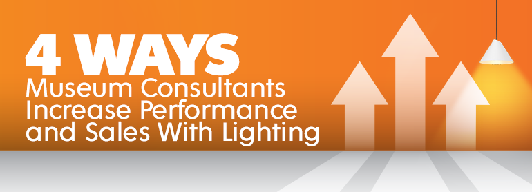 Four Ways Museum Consultants Increase Performance and Sales With Lighting thumbnail