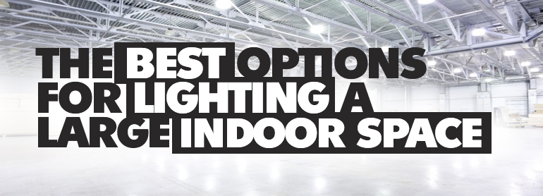 The Best Options for Lighting a Large Indoor Space thumbnail