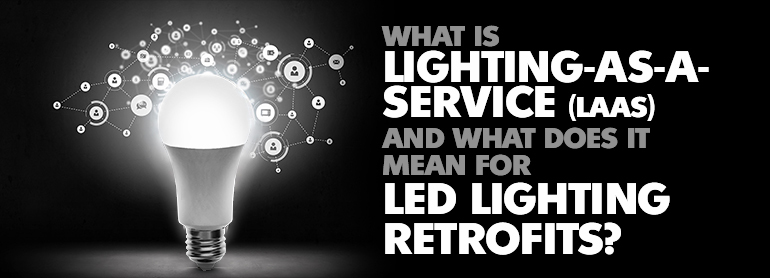 What is Lighting-as-a-Service (LaaS) and What does it mean for LED Lighting Retrofits? thumbnail