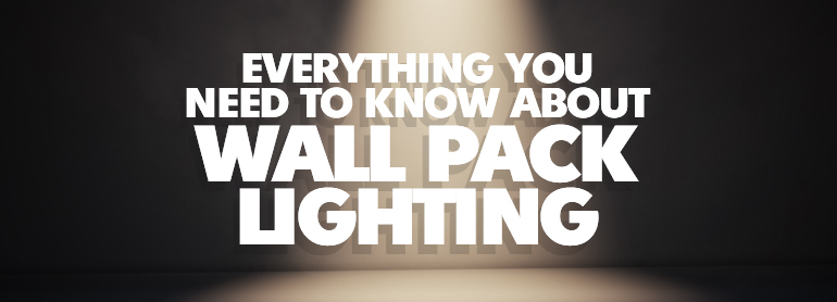 Everything You Need to Know About Wall Pack Lighting thumbnail